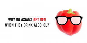 Why do Asians get red when they drink alcohol?